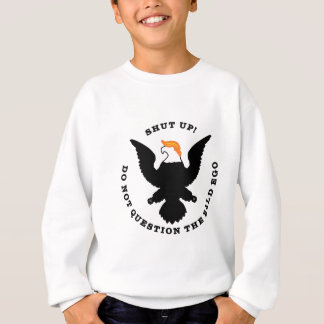 Shut Up Do Not Question the Bald Ego (light) Sweatshirt
