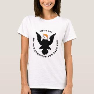 Shut Up Do Not Question the Bald Ego (light) T-Shirt