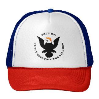Shut up! Do not question the Bald Ego Trucker Hat