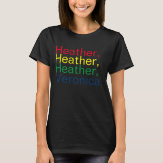 Shut Up, Heather! T-Shirt