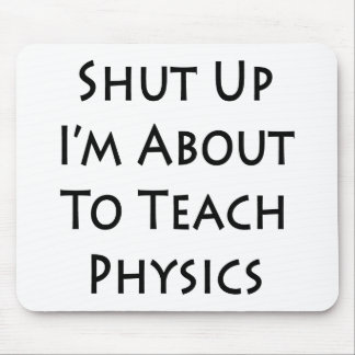 Shut Up I'm About To Teach Physics Mouse Pad