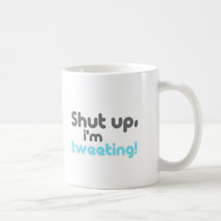 shut up im tweeting coffee mug