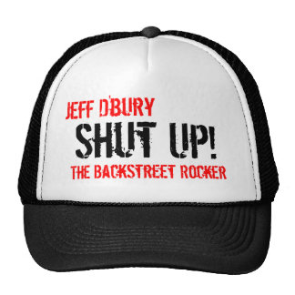 Shut Up!, Jeff D'bury, The BackStreet Rocker Trucker Hat