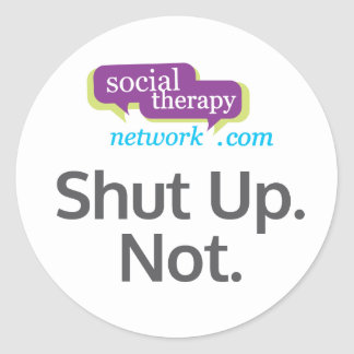 Shut Up. Not. Social Therapy Network. Classic Round Sticker