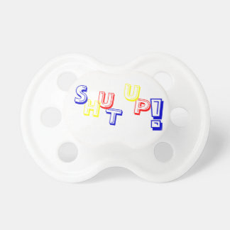 SHUT UP! pacifier