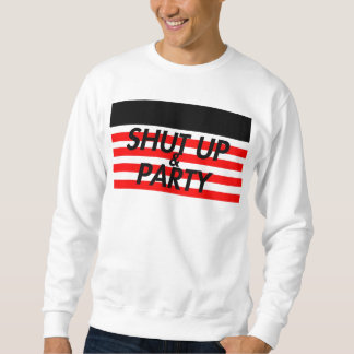 Shut Up & Party Sweatshirt