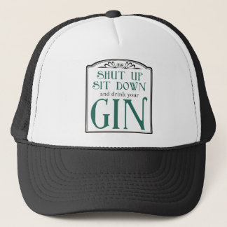 Shut Up, Sit Down, and Drink Your Gin Trucker Hat