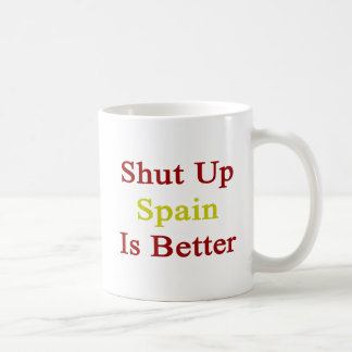 Shut Up Spain Is Better Coffee Mug