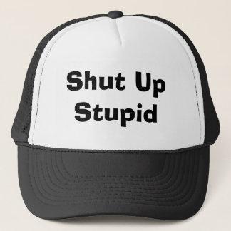 Shut Up Stupid Trucker Hat