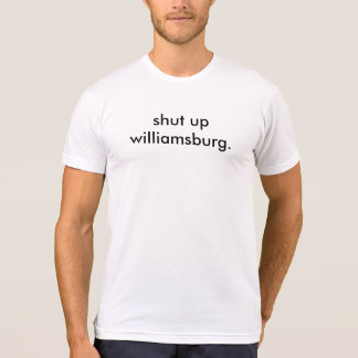 shut up williamsburg - men's t T-Shirt