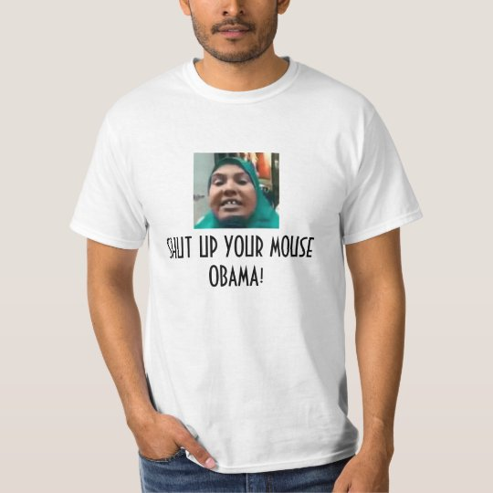 SHUT UP YOUR MOUSE OBAMA! T-Shirt