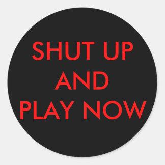 SHUT UPANDPLAY NOW CLASSIC ROUND STICKER