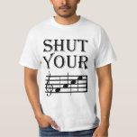 Shut Your Face Music Humour Tee Shirt