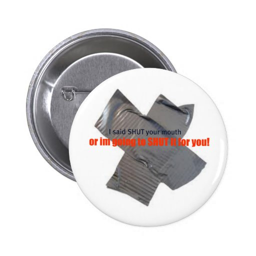 shut your mouth pinback buttons