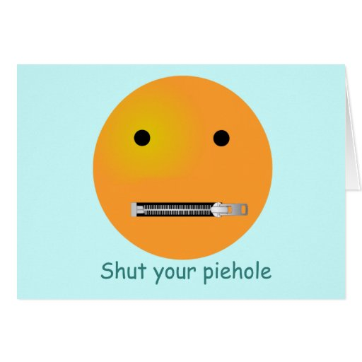 Shut Your Pie hole Smiley Face - Blue Background Card