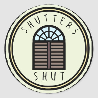 Shutters Shut! Classic Round Sticker