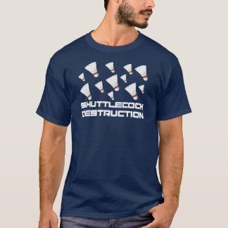 Shuttlecock Destruction T-Shirt