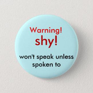 shy!, Warning!, won't speak unless spoken to 2 Inch Round Button