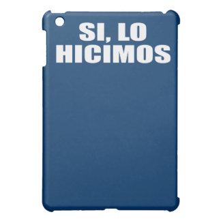 SI LO HICIMOS iPad MINI COVER