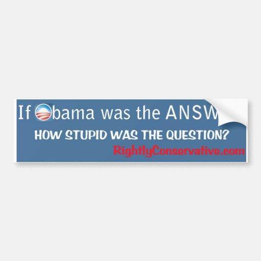 Si Obama était la RÉPONSE, combien STUPIDE était ? Autocollant Pour Voiture