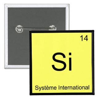 Si - Système International Funny Chemistry Symbol Pinback Button