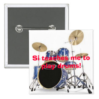 Si teaches me to play drums badge 2 inch square button