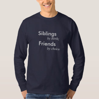Siblings by Birth; Friends by choice T-Shirt