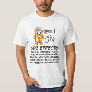 SIDE EFFECTS INCLUDE: T-Shirt