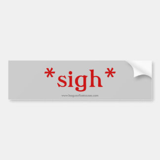 """Sigh"" bumper sticker"