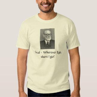 Sigmund_Freud, Freud ~ Wherever Ego, there I go! Tee Shirt