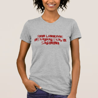 Sign Language Interpreter: In Training T-Shirt