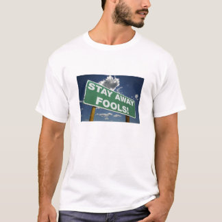 Sign Says Stay Away Fools T-Shirt