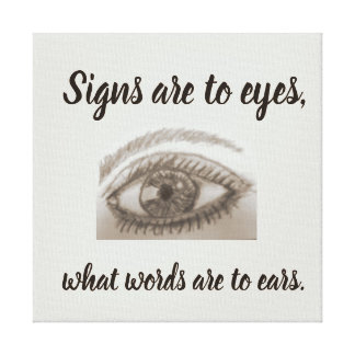Signs are to Eyes What Words are to Ears