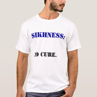 SIKHNESS NO CURE T-Shirt