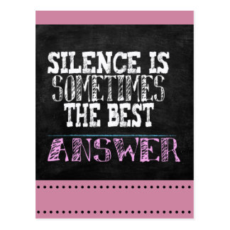 Silence is sometimes the best answer postcard