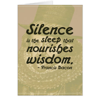 Silence is the sleep that nourishes wisdom Card