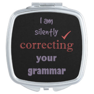 Silently Correcting your Grammar Funny Quote Travel Mirror