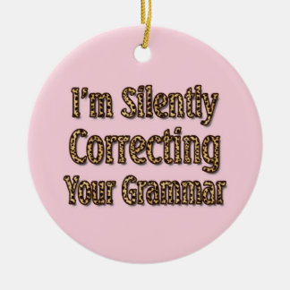 Silently Correcting Your Grammar Round Ceramic Ornament
