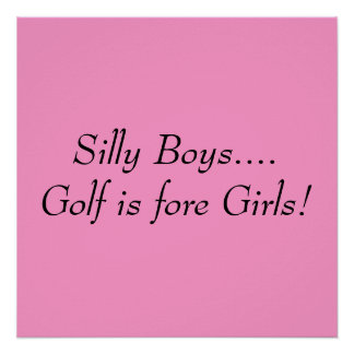 Silly Boys....Golf is fore Girls! Poster