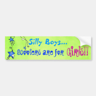 Silly boys Scooters are for girls! Bumper Sticker