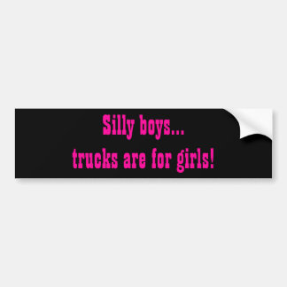 Silly Boys, Trucks are for Girls bumper sticker