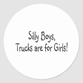 Silly Boys Trucks Are For Girls Classic Round Sticker