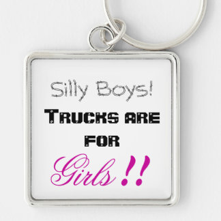 Silly Boys! Trucks are for Girls!! Keychain