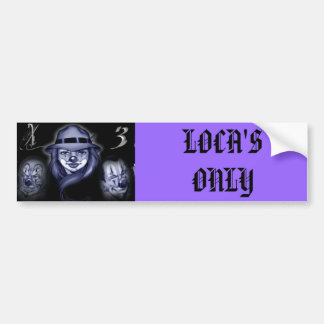 silly chola, LOCA'S ONLY Bumper Sticker