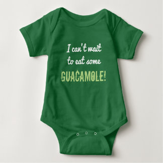 """Silly """"I can't wait to eat some GUACAMOLE!"""" Baby Bodysuit"""
