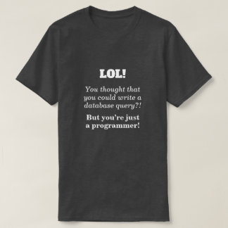 "Silly, Joking ""But you're just a programmer!"" T-Shirt"