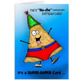 "Silly Super-Duper ""Na-cho"" Birthday Card"