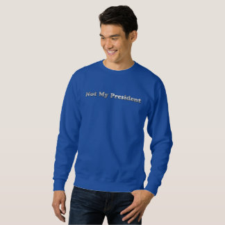 silver Not My President mens sweatshirt