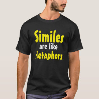"""Similes Are Like Metaphors"" t-shirt"