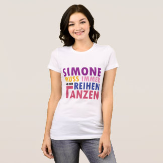 Simone Tee: Simone muss immer aus der Reihen tanze T-Shirt